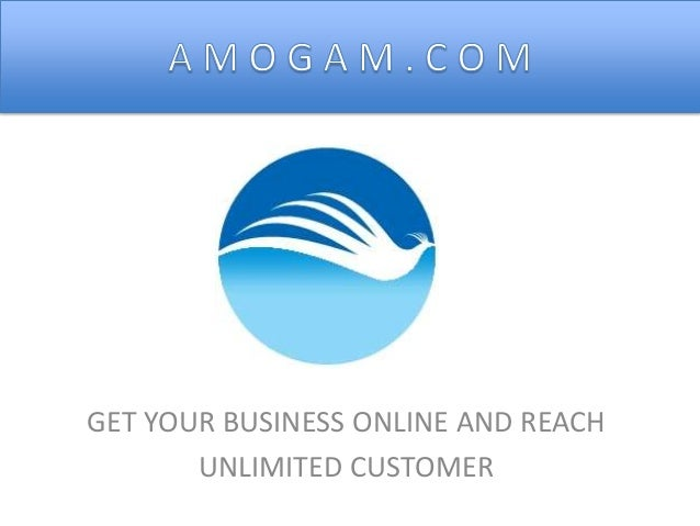GET YOUR BUSINESS ONLINE AND REACH UNLIMITED CUSTOMER