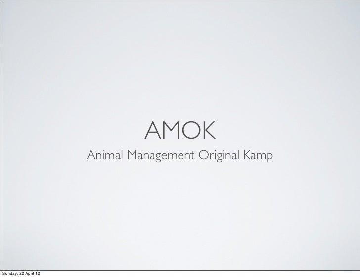 AMOK                      Animal Management Original KampSunday, 22 April 12