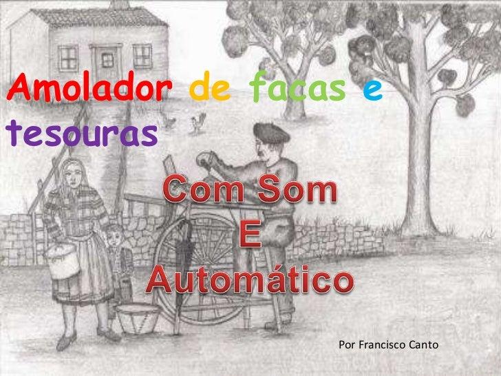Amolador de facas etesouras                Por Francisco Canto