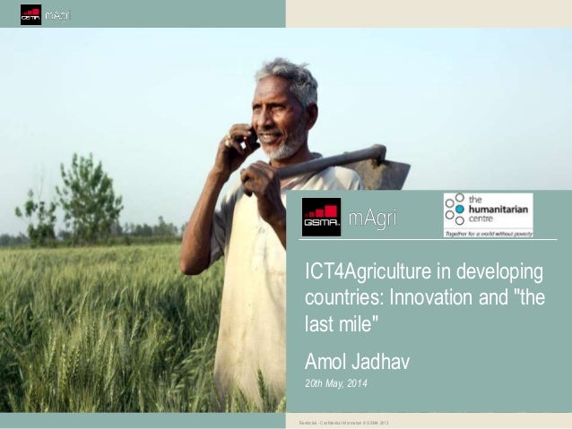 "Restricted - Confidential Information © GSMA 2013 ICT4Agriculture in developing countries: Innovation and ""the last mile"" ..."