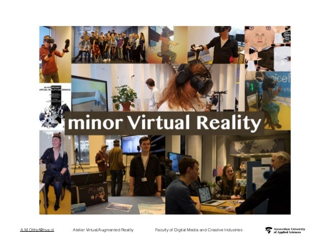 A.M.Olthof@hva.nl Atelier Virtual/Augmented Reality Faculty of Digital Media and Creative Industries