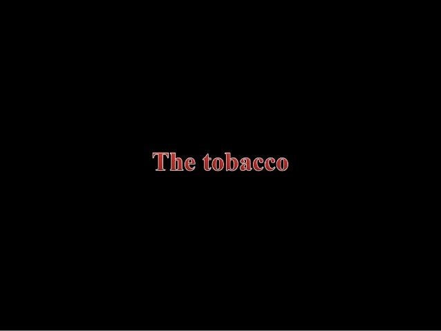 - Real story: from the beginning until the cessation . - Tobacco's composition. - Reasons of smoking. - Consequence of smo...