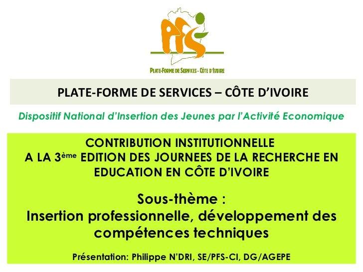 PLATE-FORME DE SERVICES – CÔTE D'IVOIRE Dispositif National d'Insertion des Jeunes par l'Activité Economique CONTRIBUTION ...