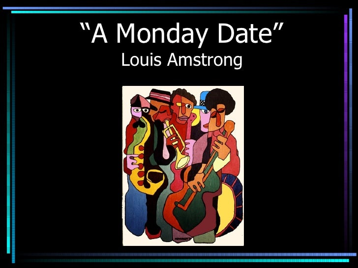 """"""" A Monday Date"""" Louis Amstrong"""