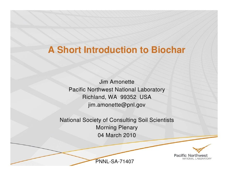 A Short Introduction to Biochar                     Jim Amonette      Pacific Northwest National Laboratory            Ric...
