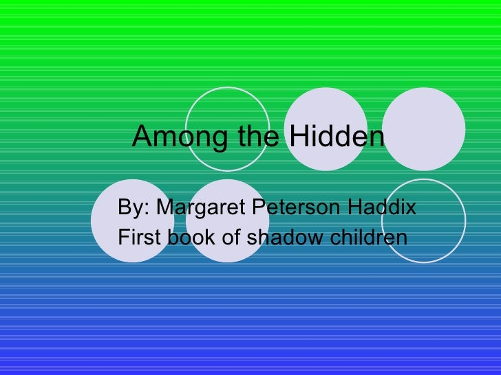Among the Hidden By: Margaret Peterson Haddix First book of shadow children