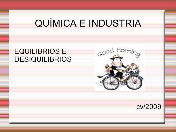 QUÍMICA E INDUSTRIA EQUILIBRIOS E  DESIQUILIBRIOS cv/2009