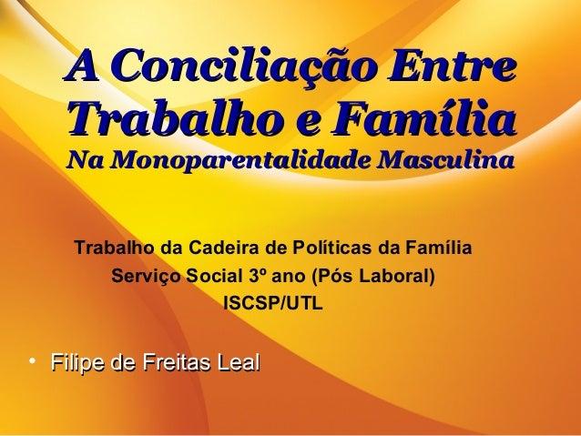 A Conciliação Entre   Trabalho e Família   Na Monoparentalidade Masculina    Trabalho da Cadeira de Políticas da Família  ...