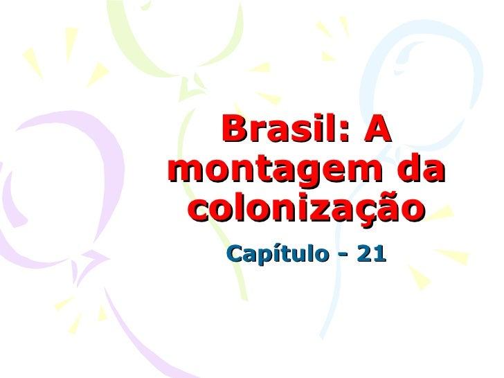 Brasil: A montagem da colonização Capítulo - 21