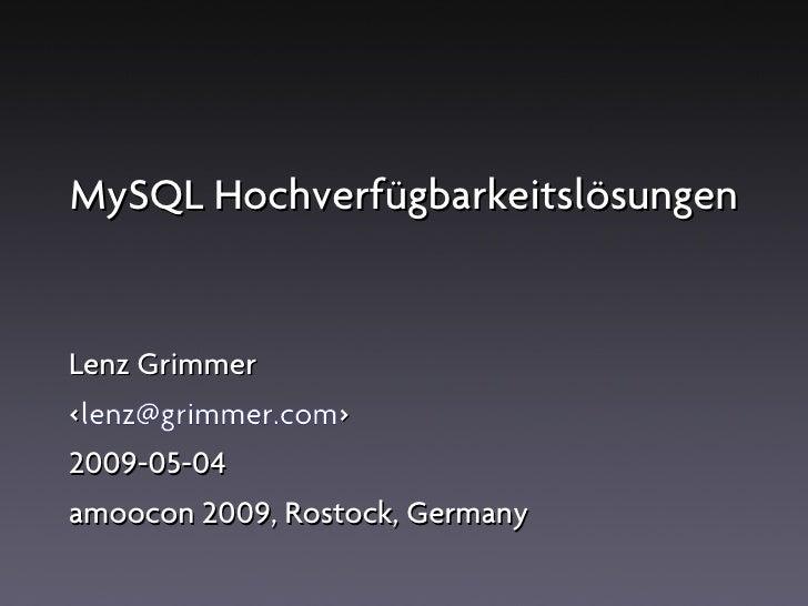 MySQL Hochverfügbarkeitslösungen   Lenz Grimmer <lenz@grimmer.com> 2009-05-04 amoocon 2009, Rostock, Germany