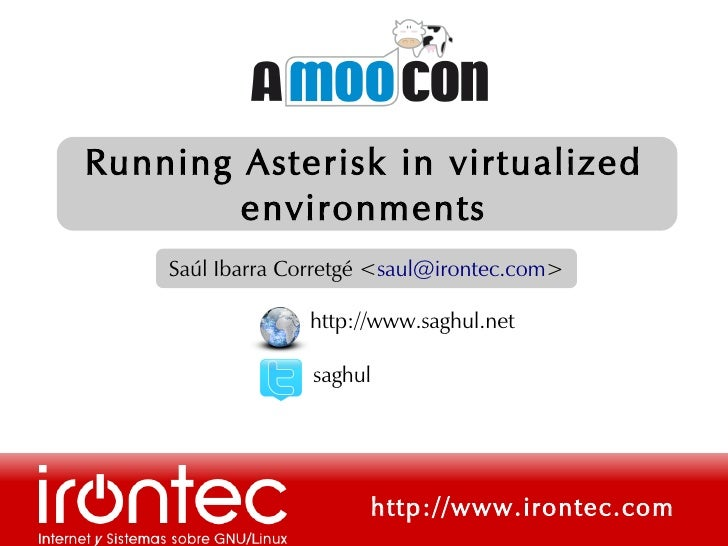 Running Asterisk in virtualized         environments     Saúl Ibarra Corretgé <saul@irontec.com>                   http://...