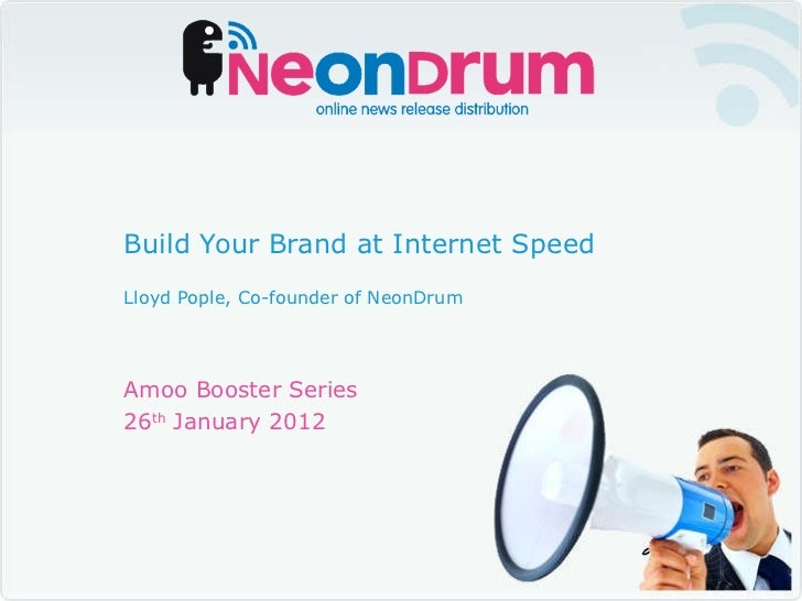 Amoo Booster Series 26 th  January 2012 Build Your Brand at Internet Speed Lloyd Pople, Co-founder of NeonDrum