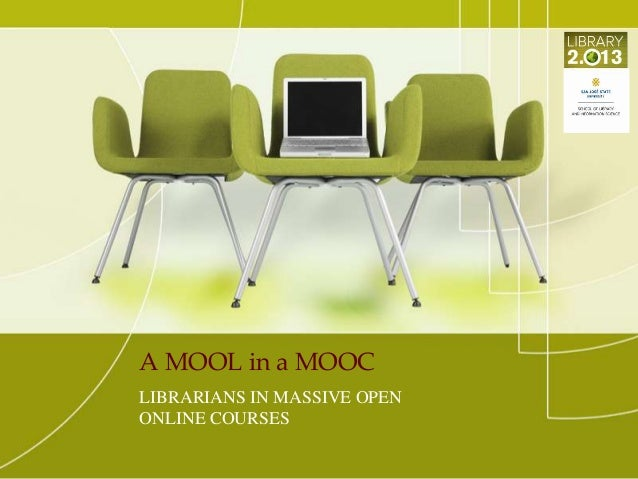 A MOOL in a MOOC LIBRARIANS IN MASSIVE OPEN ONLINE COURSES