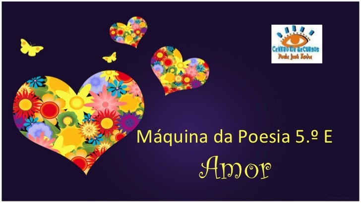 Máquina da Poesia 5.º E       Amor