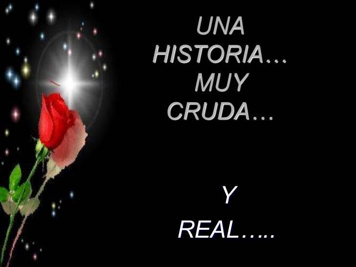 UNAHISTORIA…   MUY CRUDA…    Y REAL…..