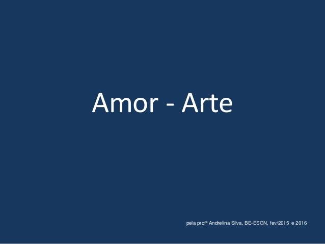 Amor - Arte pela profª Andrelina Silva, BE-ESGN, fev/2015 e 2016