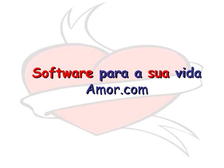 Software  para a  sua  vida   Amor.com