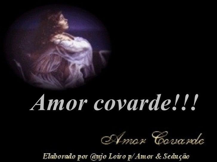 Amor covarde!!!