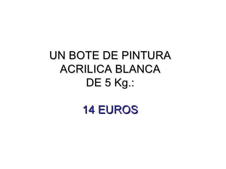 UN BOTE DE PINTURA ACRILICA BLANCA DE 5 Kg.: 14 EUROS