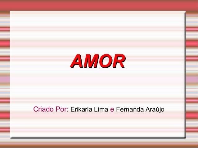 AMORCriado Por: Erikarla Lima e Fernanda Araújo