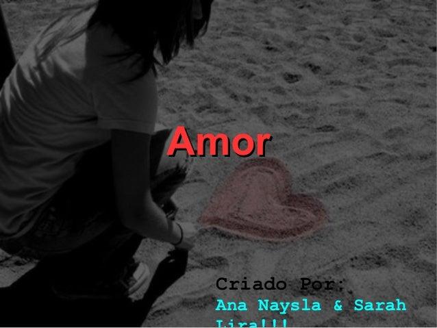 Amor Criado Por: Ana Naysla & Sarah