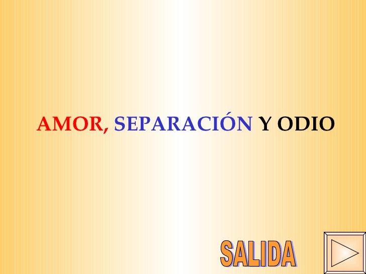 AMOR,  SEPARACIÓN  Y ODIO SALIDA