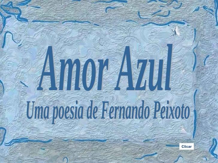 Amor Azul Uma poesia de Fernando Peixoto Clicar