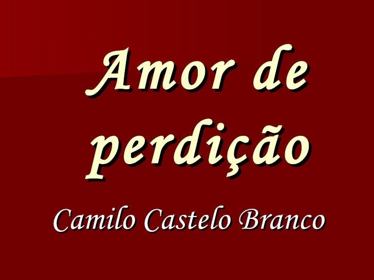 Amor de perdição <ul><li>Camilo Castelo Branco </li></ul>