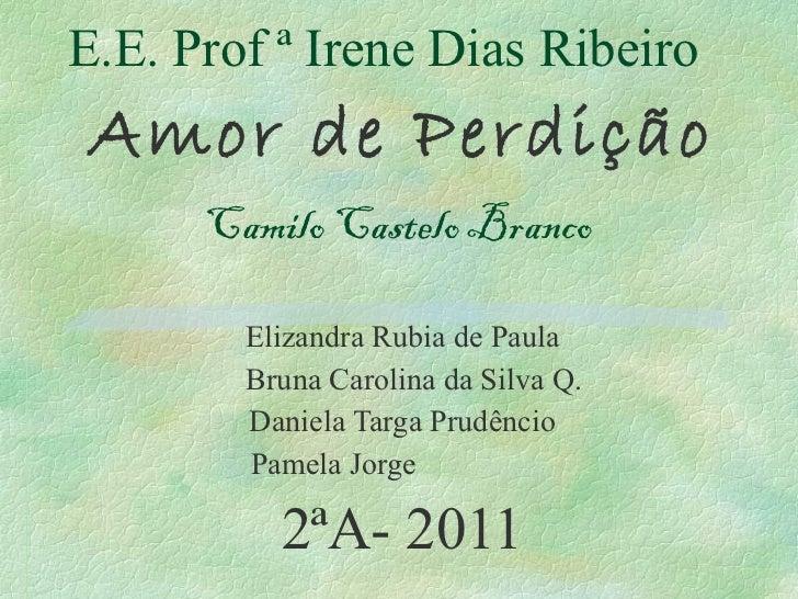 E.E. Prof ª Irene Dias Ribeiro Amor de Perdição Camilo Castelo Branco   Elizandra Rubia de Paula Bruna Carolina da Silva Q...