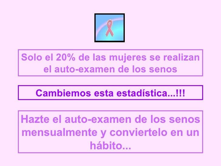 Solo el 20% de las mujeres se realizan el auto-examen de los senos Cambiemos esta estadística...!!! Hazte el auto-examen d...