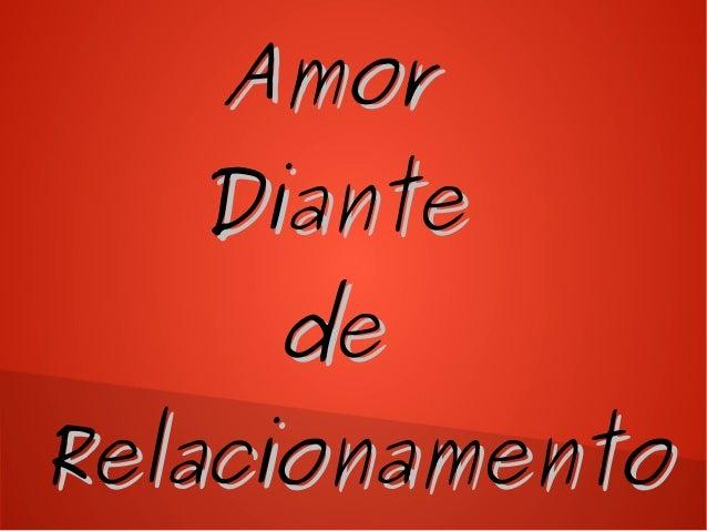 AmorAmor DianteDiante dede RelacionamentoRelacionamento