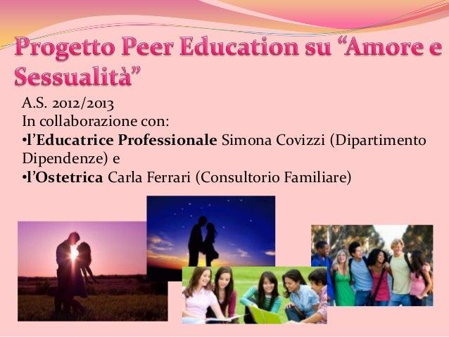 A.S. 2012/2013In collaborazione con:•l'Educatrice Professionale Simona Covizzi (DipartimentoDipendenze) e•l'Ostetrica Carl...