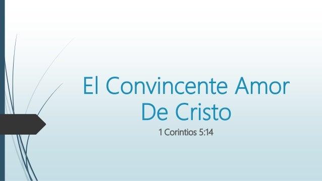 El Convincente Amor De Cristo 1 Corintios 5:14