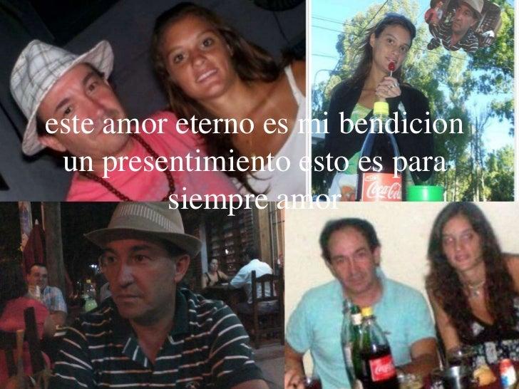 este amor eterno es mi bendicion un presentimiento esto es para siempre amor<br />