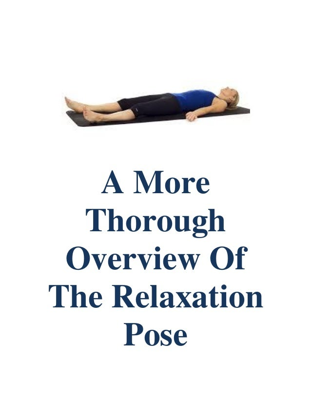A More Thorough Overview Of The Relaxation Pose
