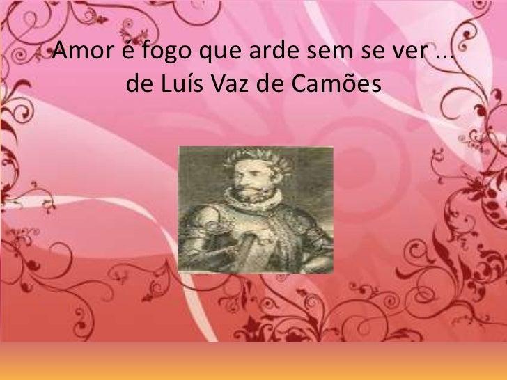 Amor é fogo que arde sem se ver ...     de Luís Vaz de Camões