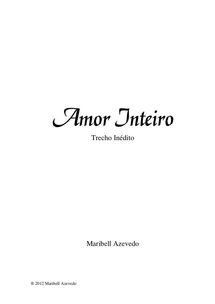 Amor Inteiro                           Trecho Inédito                          Maribell Azevedo® 2012 Maribell Azevedo
