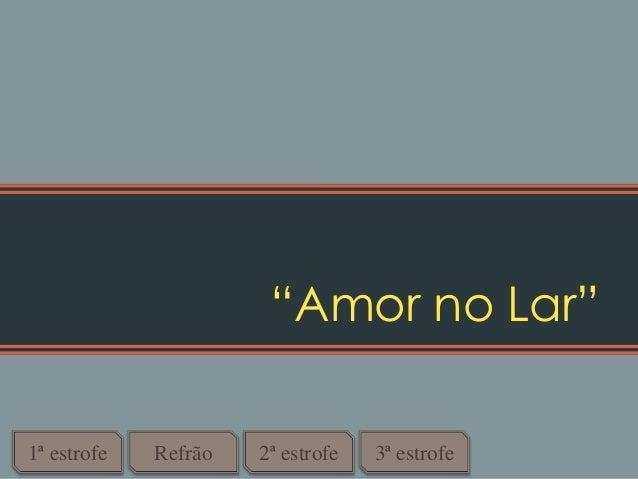 """""""Amor no Lar"""" 1ª estrofe Refrão 2ª estrofe 3ª estrofe"""