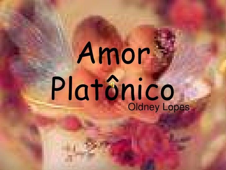 Amor Platônico<br />Oldney Lopes<br />