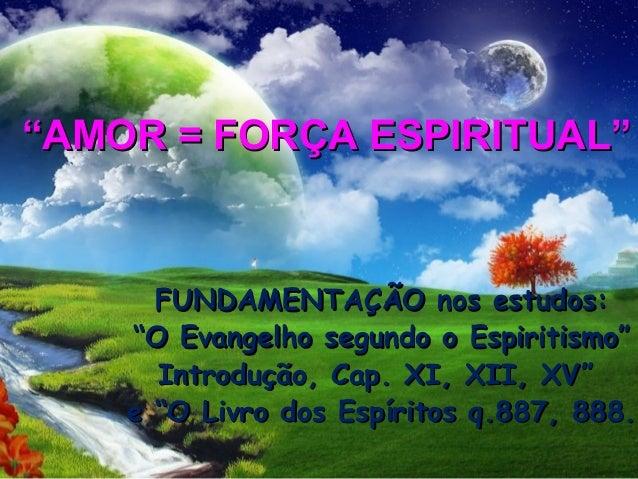 """FUNDAMENTAÇÃO nos estudos:FUNDAMENTAÇÃO nos estudos: """"""""O Evangelho segundo o Espiritismo""""O Evangelho segundo o Espiritismo..."""