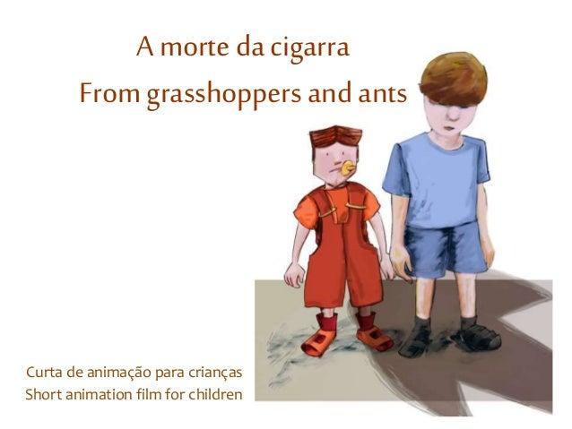 A morte da cigarra  From grasshoppers and ants  Curta de animação para crianças  Short animation film for children