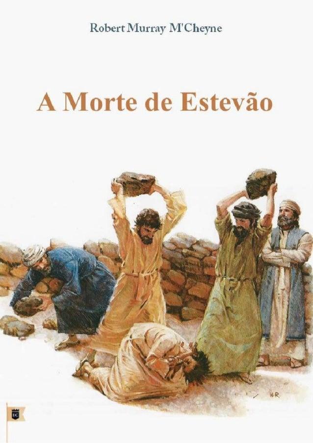 Issuu.com/oEstandarteDeCristo Traduzido do original em Inglês Death of Stephen By R. M. M'Cheyne Extraído da obra original...