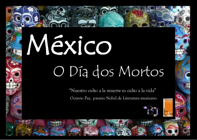 """""""Nuestro culto a la muerte es culto a la vida"""" Octavio Paz, premio Nobel de Literatura mexicano O Día dos Mortos México"""