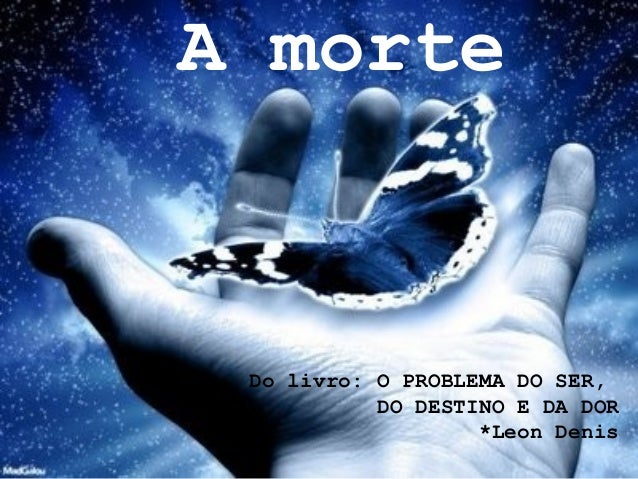 A morte Do livro: O PROBLEMA DO SER, DO DESTINO E DA DOR *Leon Denis
