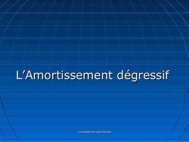 Comptabilité approfondieComptabilité approfondie L'Amortissement dégressifL'Amortissement dégressif