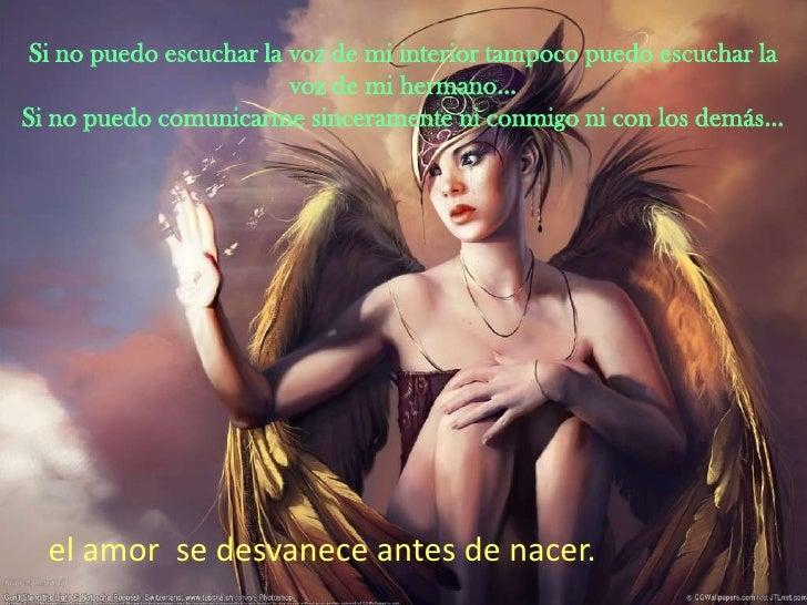 Si no puedo escuchar la voz de mi interior tampoco puedo escuchar la voz de mi hermano…Si no puedo comunicarme sincerament...