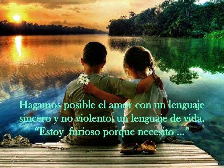 """Hagamos posible el amor con un lenguaje sincero y no violento, un lenguaje de vida.""""Estoy  furioso porque necesito …""""<br />"""