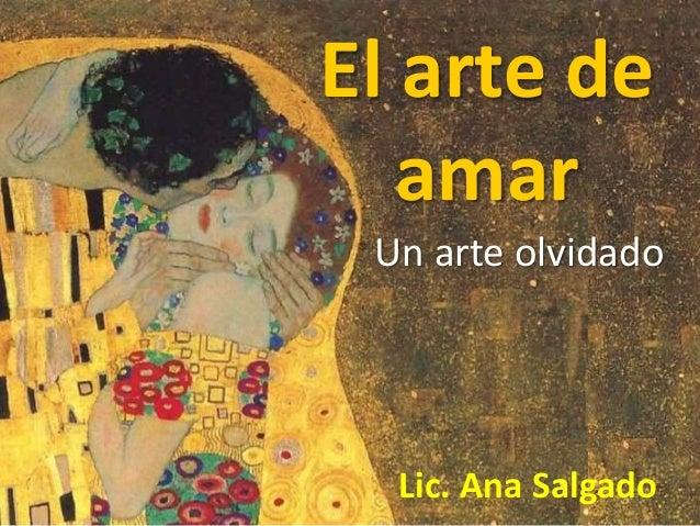 El arte de  amar  Un arte olvidado  Lic. Ana Salgado