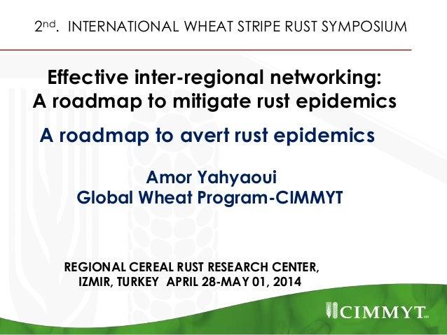 Effective inter-regional networking: A roadmap to mitigate rust epidemics 2nd. INTERNATIONAL WHEAT STRIPE RUST SYMPOSIUM R...