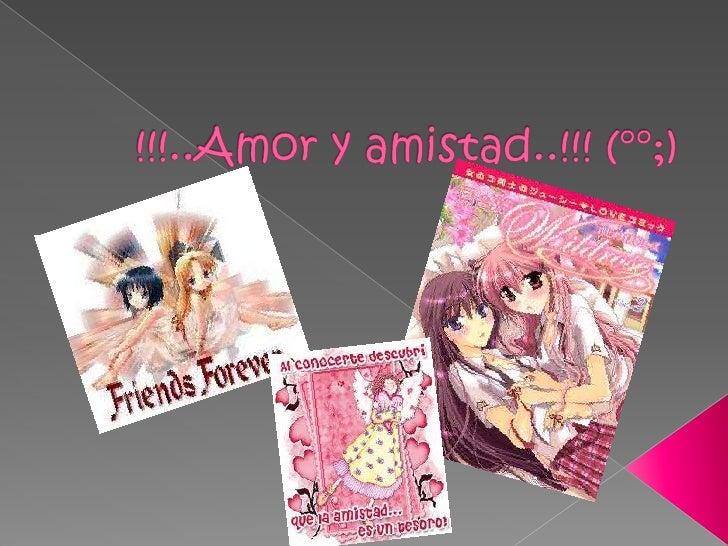 !!!..Amor y amistad..!!! (°°;)<br />